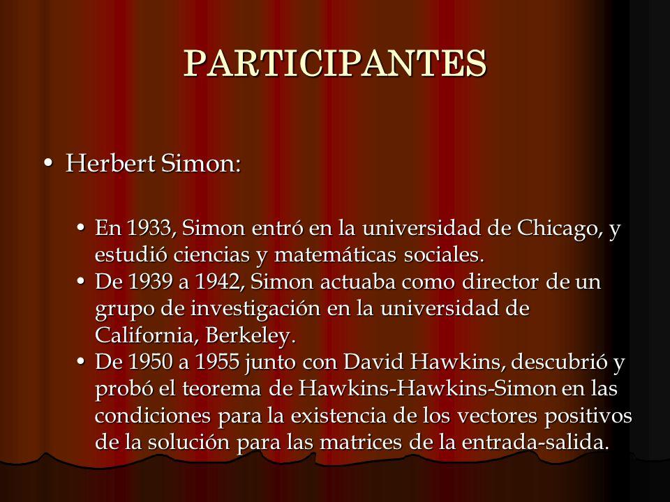 PARTICIPANTES Herbert Simon:Herbert Simon: En 1933, Simon entró en la universidad de Chicago, y estudió ciencias y matemáticas sociales.En 1933, Simon