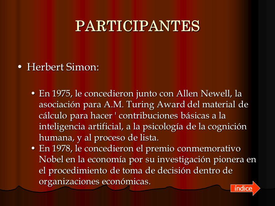 PARTICIPANTES Herbert Simon:Herbert Simon: En 1975, le concedieron junto con Allen Newell, la asociación para A.M. Turing Award del material de cálcul