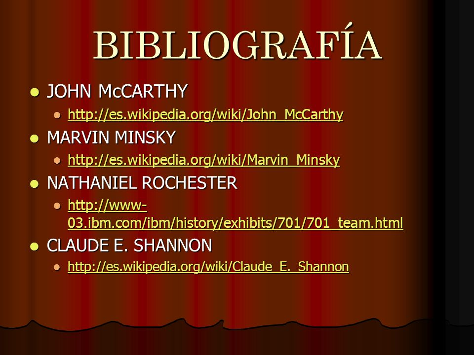BIBLIOGRAFÍA JOHN McCARTHY JOHN McCARTHY http://es.wikipedia.org/wiki/John_McCarthy http://es.wikipedia.org/wiki/John_McCarthy http://es.wikipedia.org