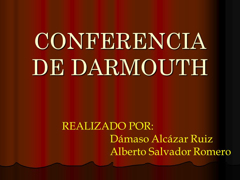 CONFERENCIA DE DARMOUTH REALIZADO POR: Dámaso Alcázar Ruiz Alberto Salvador Romero