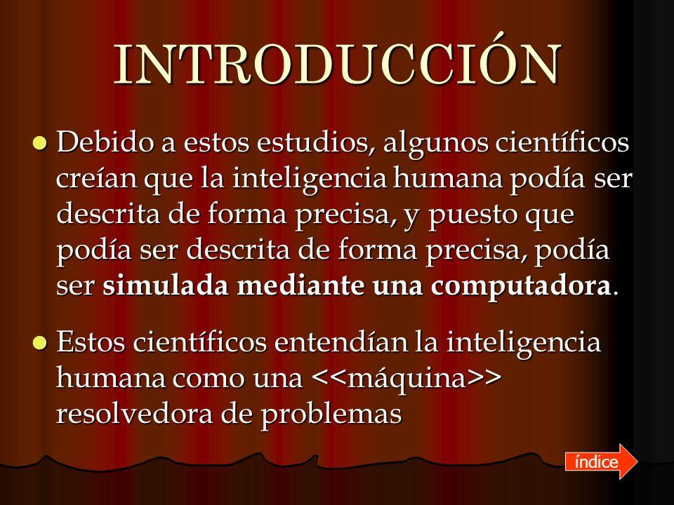 INTRODUCCIÓN Debido a estos estudios, algunos científicos creían que la inteligencia humana podía ser descrita de forma precisa, y puesto que podía se