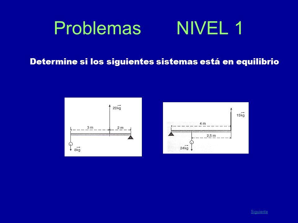 Problemas NIVEL 1 Determine si los siguientes sistemas está en equilibrio Siguiente