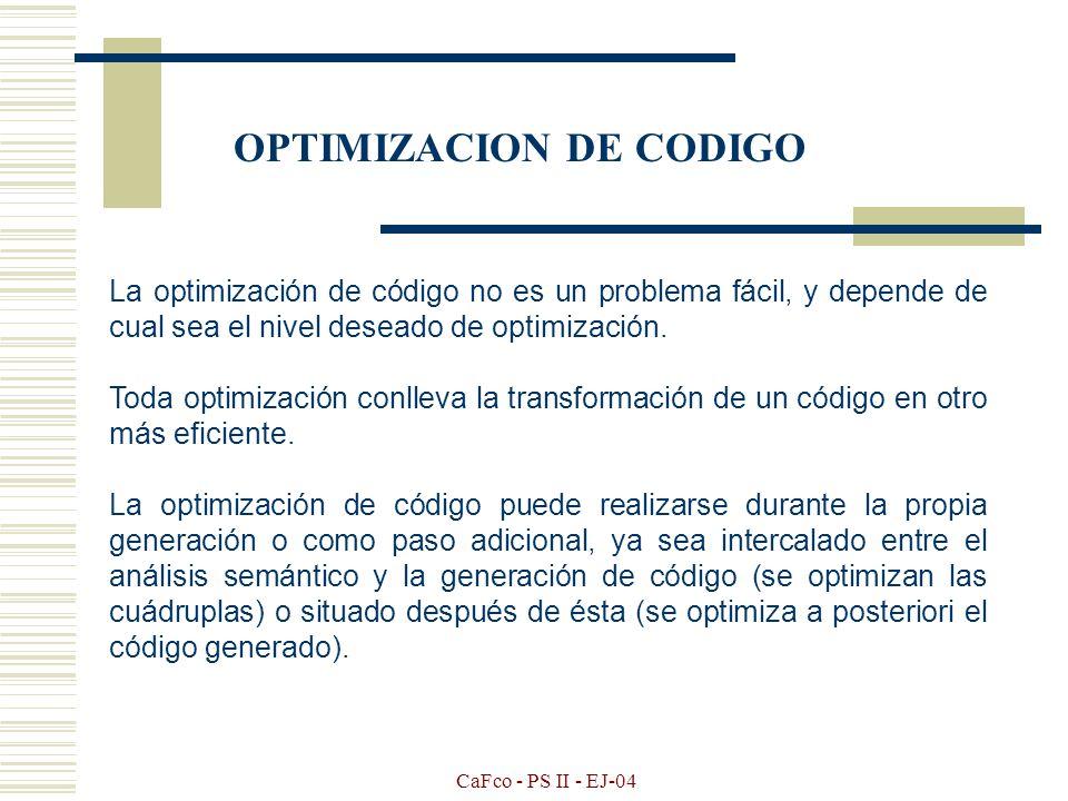 CaFco - PS II - EJ-04 Ejemplo: a:=b*-c+b*-c t 1: := - c t 2: := b * t 1 t 3 := t 2 + t 2 a := t 3 asigna a+ * b minosu c