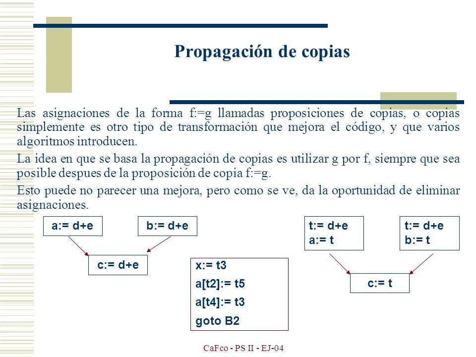 CaFco - PS II - EJ-04 Subexpresiones comunes Una ocurrencia de una expresión E se denomina subexpresión común si E ha sido previamente calculada y los valores de la variable dentro de E no han cambiado desde el cálculo anterior.