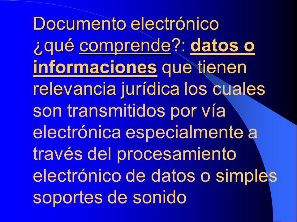 Documento electrónico ¿qué comprende?: datos o informaciones que tienen relevancia jurídica Documento electrónico ¿qué comprende?: datos o informacion