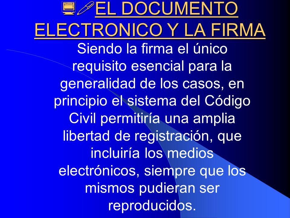 EL DOCUMENTO ELECTRONICO Y LA FIRMA EL DOCUMENTO ELECTRONICO Y LA FIRMA Siendo la firma el único requisito esencial para la generalidad de los casos,
