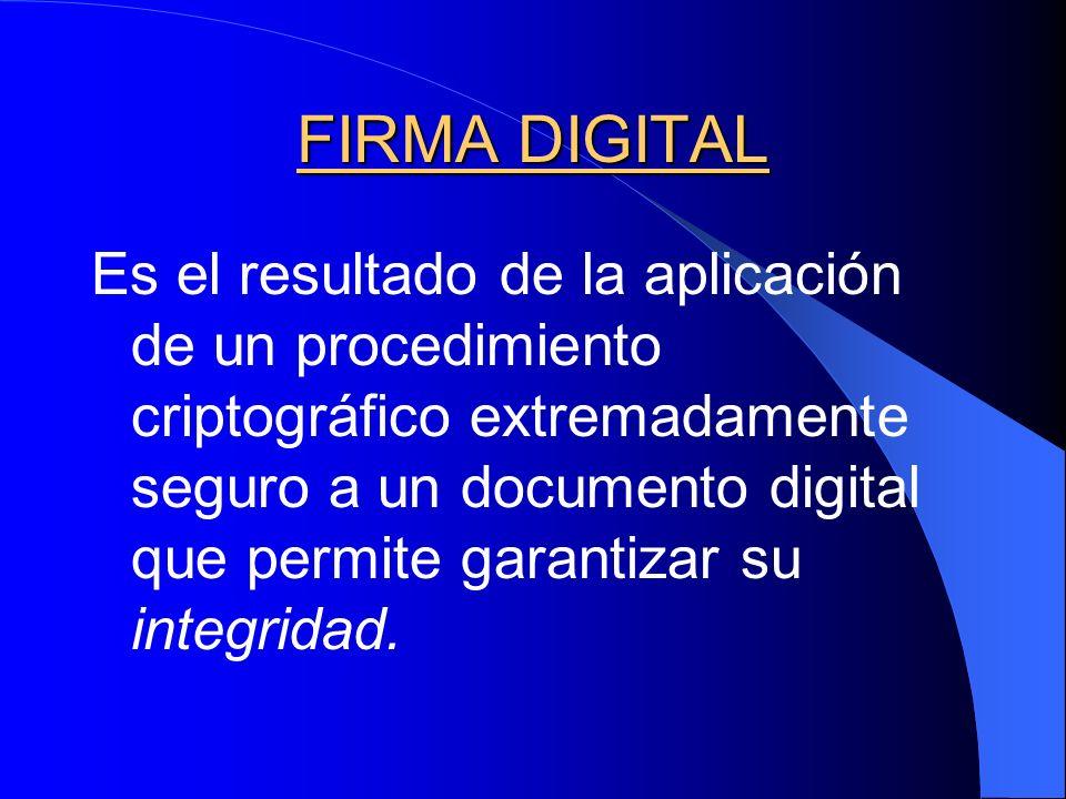 FIRMA DIGITAL Es el resultado de la aplicación de un procedimiento criptográfico extremadamente seguro a un documento digital que permite garantizar s