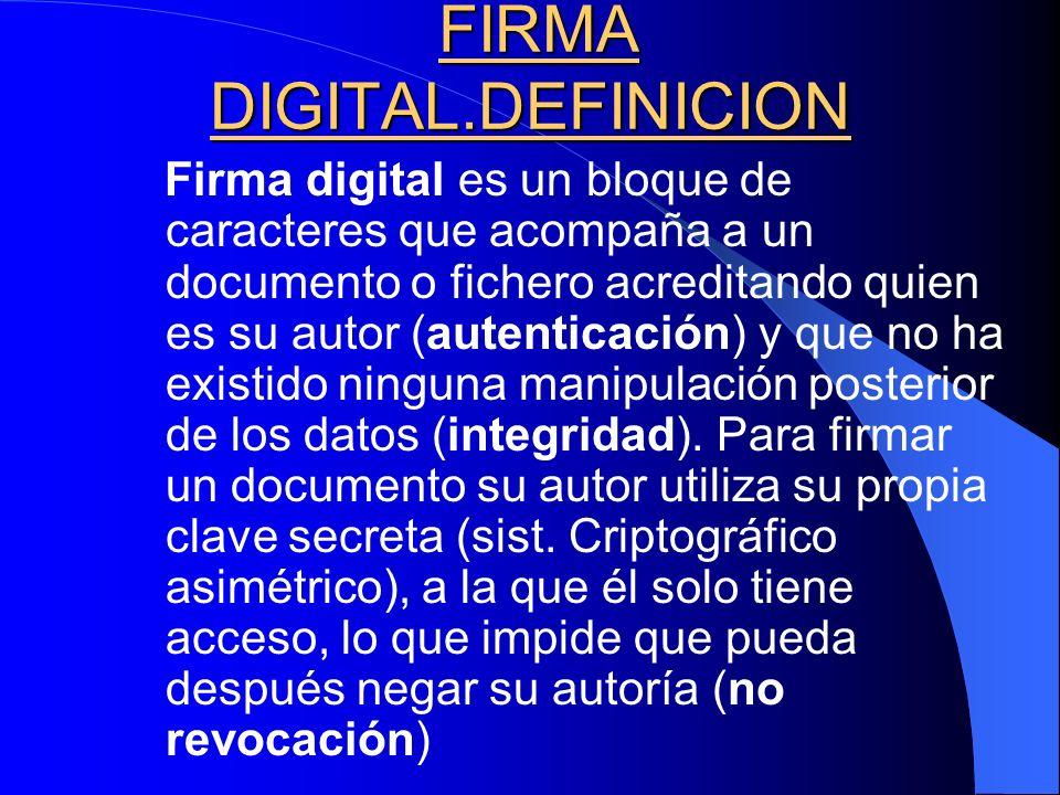 FIRMA DIGITAL.DEFINICION FIRMA DIGITAL.DEFINICION Firma digital es un bloque de caracteres que acompaña a un documento o fichero acreditando quien es