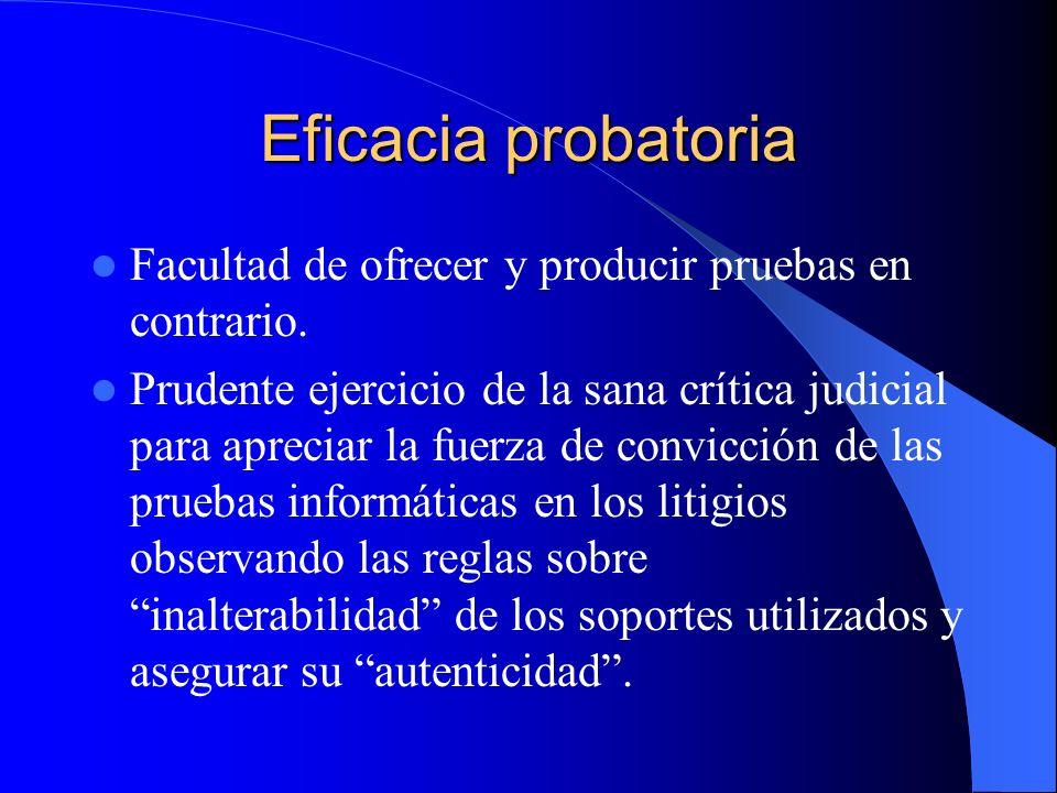 Eficacia probatoria Facultad de ofrecer y producir pruebas en contrario. Prudente ejercicio de la sana crítica judicial para apreciar la fuerza de con