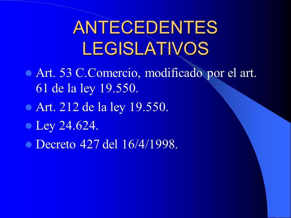 ANTECEDENTES LEGISLATIVOS Art. 53 C.Comercio, modificado por el art. 61 de la ley 19.550. Art. 212 de la ley 19.550. Ley 24.624. Decreto 427 del 16/4/