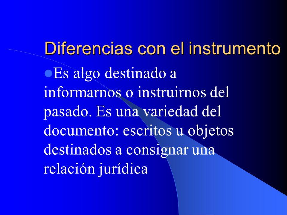 Diferencias con el instrumento Es algo destinado a informarnos o instruirnos del pasado. Es una variedad del documento: escritos u objetos destinados