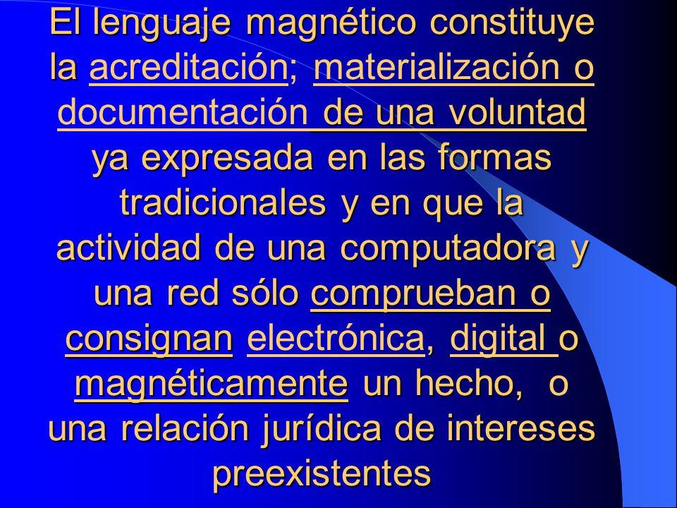 El lenguaje magnético constituye la de una voluntad ya expresada en las formas tradicionales y en que la actividad de una computadora y una red sólo c