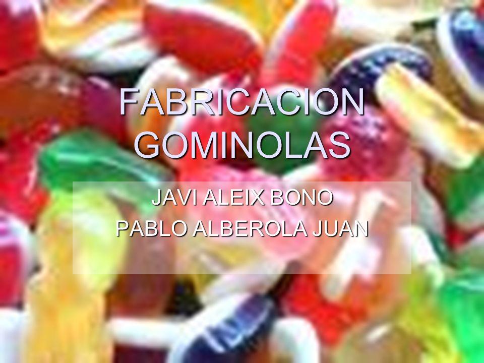 FABRICACION GOMINOLAS JAVI ALEIX BONO PABLO ALBEROLA JUAN