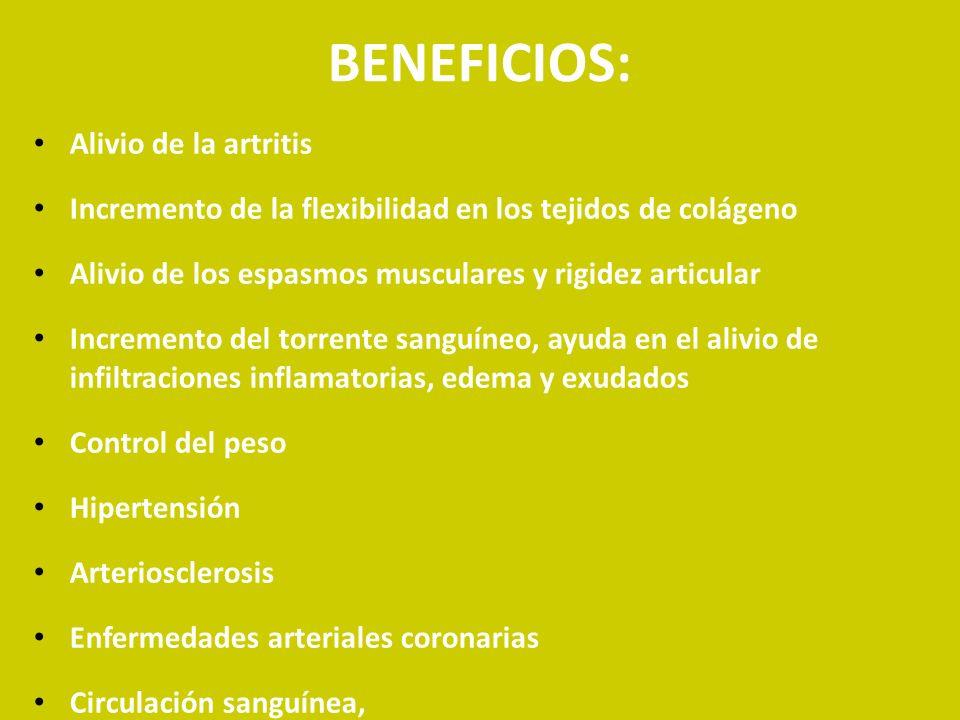 BENEFICIOS: Alivio de la artritis Incremento de la flexibilidad en los tejidos de colágeno Alivio de los espasmos musculares y rigidez articular Incre