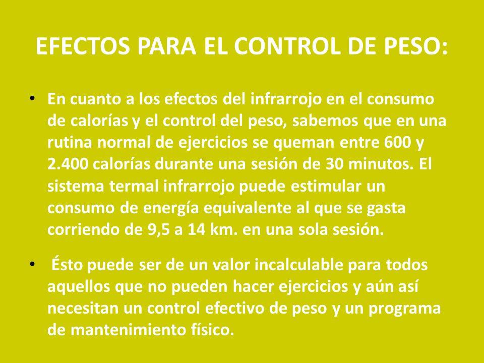 EFECTOS PARA EL CONTROL DE PESO: En cuanto a los efectos del infrarrojo en el consumo de calorías y el control del peso, sabemos que en una rutina nor