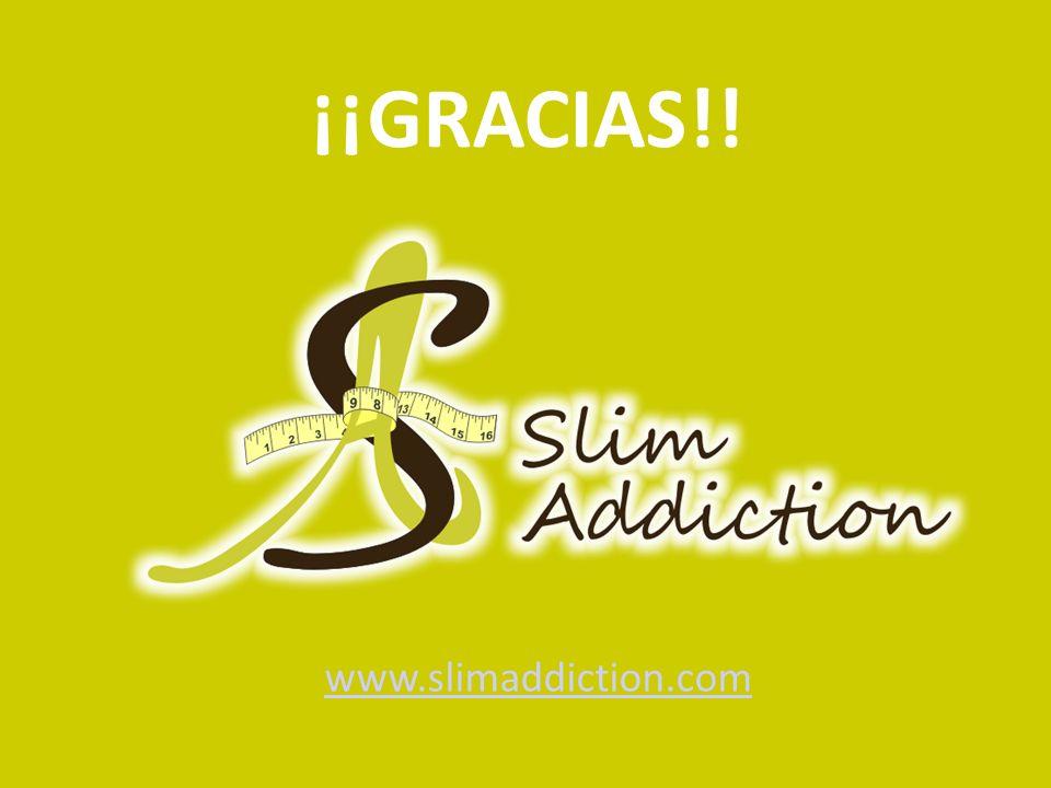 ¡¡GRACIAS!! www.slimaddiction.com