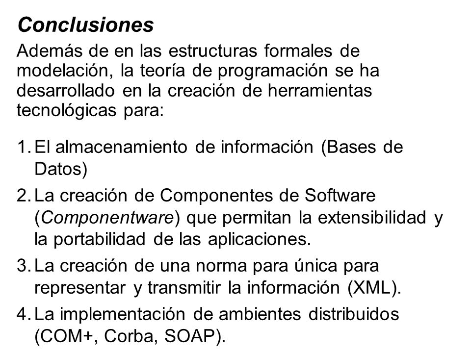 Conclusiones Además de en las estructuras formales de modelación, la teoría de programación se ha desarrollado en la creación de herramientas tecnológ