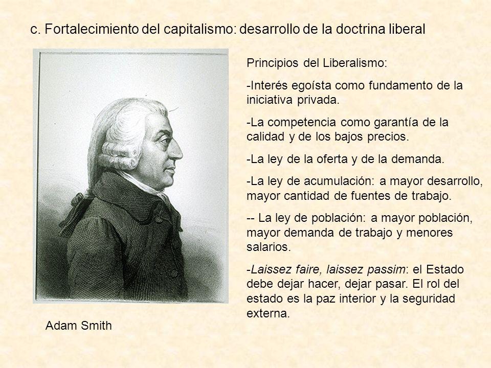 c. Fortalecimiento del capitalismo: desarrollo de la doctrina liberal Principios del Liberalismo: -Interés egoísta como fundamento de la iniciativa pr