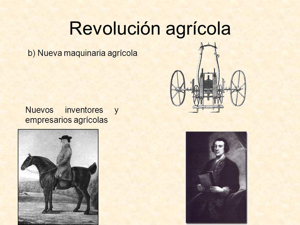 Revolución agrícola b) Nueva maquinaria agrícola Nuevos inventores y empresarios agrícolas