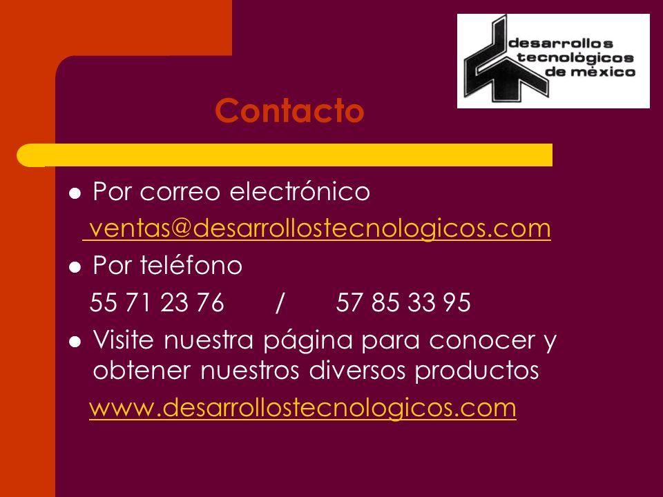 Contacto Por correo electrónico ventas@desarrollostecnologicos.com Por teléfono 55 71 23 76 / 57 85 33 95 Visite nuestra página para conocer y obtener
