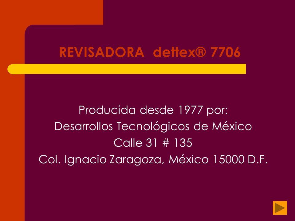 REVISADORA dettex® 7706 Producida desde 1977 por: Desarrollos Tecnológicos de México Calle 31 # 135 Col. Ignacio Zaragoza, México 15000 D.F.