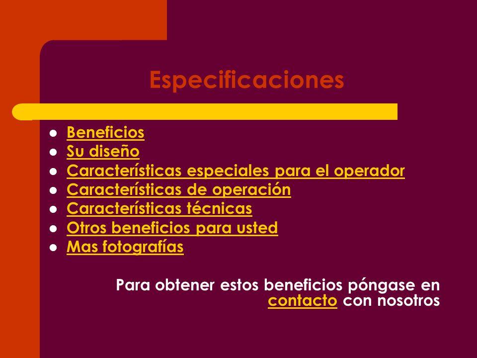 Especificaciones Beneficios Su diseño Características especiales para el operador Características de operación Características técnicas Otros benefici