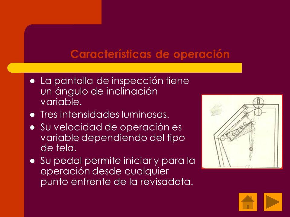 Características de operación La pantalla de inspección tiene un ángulo de inclinación variable. Tres intensidades luminosas. Su velocidad de operación