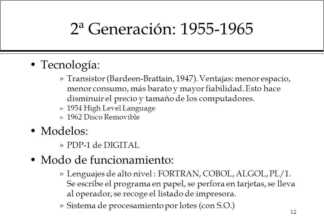 12 2ª Generación: 1955-1965 Tecnología: »Transistor (Bardeen-Brattain, 1947).