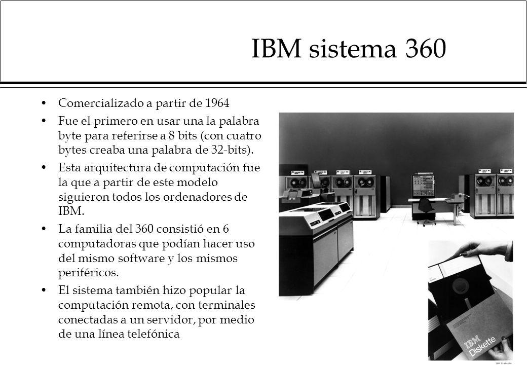 IBM sistema 360 Comercializado a partir de 1964 Fue el primero en usar una la palabra byte para referirse a 8 bits (con cuatro bytes creaba una palabra de 32-bits).