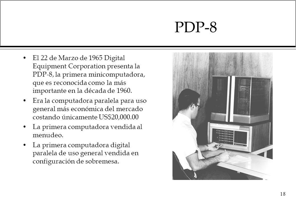 PDP-8 El 22 de Marzo de 1965 Digital Equipment Corporation presenta la PDP-8, la primera minicomputadora, que es reconocida como la más importante en la década de 1960.