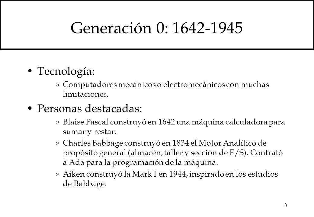 3 Generación 0: 1642-1945 Tecnología: »Computadores mecánicos o electromecánicos con muchas limitaciones.