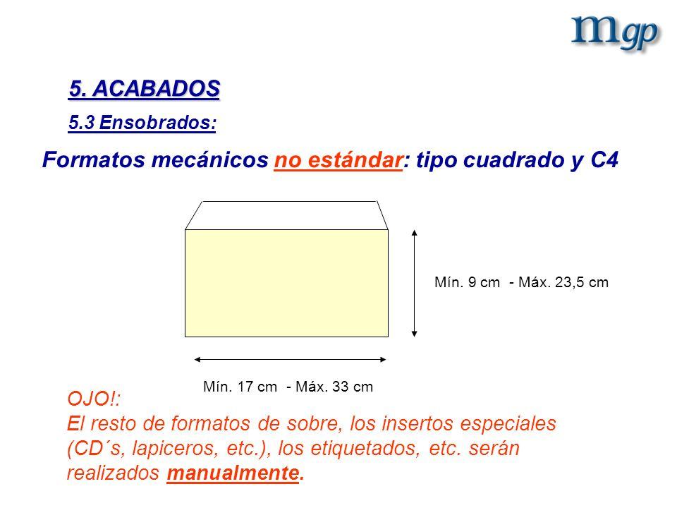Formatos mecánicos no estándar: tipo cuadrado y C4 OJO!: El resto de formatos de sobre, los insertos especiales (CD´s, lapiceros, etc.), los etiquetad