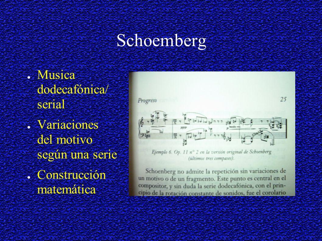 Schoemberg Musica dodecafónica/ serial Variaciones del motivo según una serie Construcción matemática