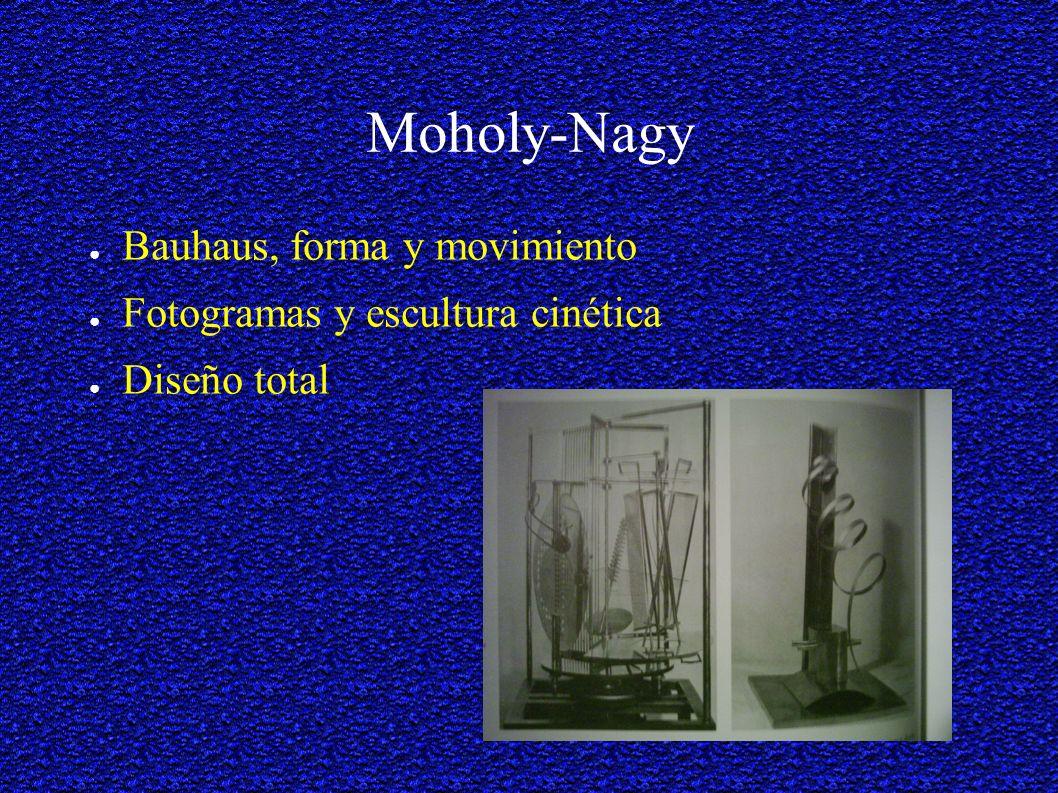 Moholy-Nagy Bauhaus, forma y movimiento Fotogramas y escultura cinética Diseño total
