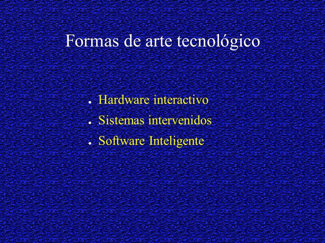 Formas de arte tecnológico Hardware interactivo Sistemas intervenidos Software Inteligente