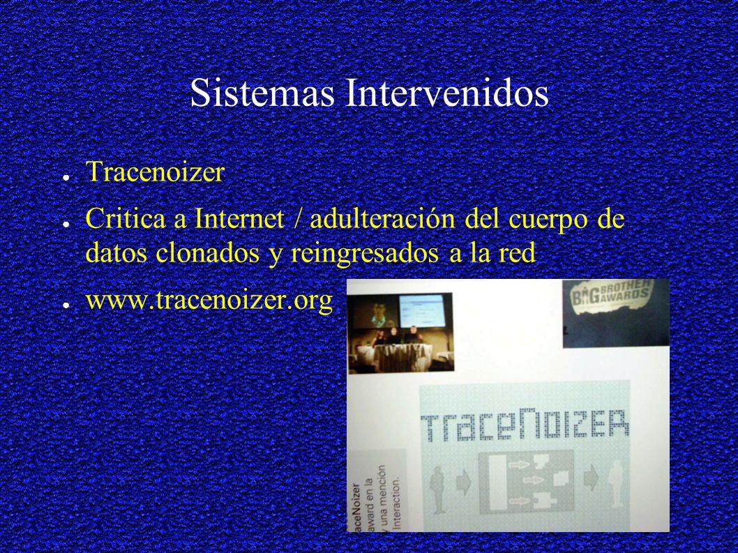 Sistemas Intervenidos Tracenoizer Critica a Internet / adulteración del cuerpo de datos clonados y reingresados a la red www.tracenoizer.org