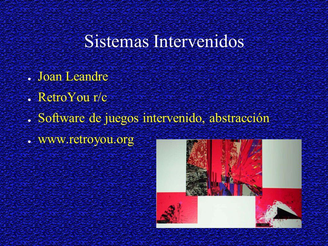 Sistemas Intervenidos Joan Leandre RetroYou r/c Software de juegos intervenido, abstracción www.retroyou.org