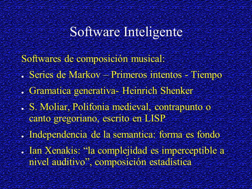 Software Inteligente Softwares de composición musical: Series de Markov – Primeros intentos - Tiempo Gramatica generativa- Heinrich Shenker S.