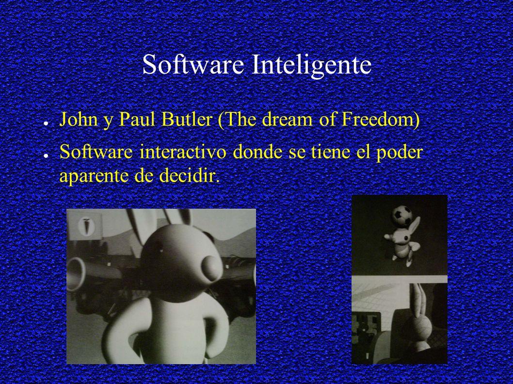 Software Inteligente John y Paul Butler (The dream of Freedom) Software interactivo donde se tiene el poder aparente de decidir.