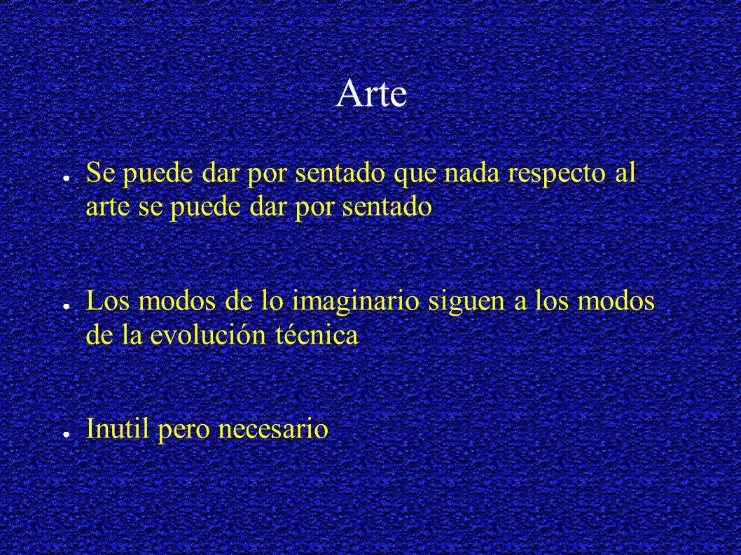 Arte Se puede dar por sentado que nada respecto al arte se puede dar por sentado Los modos de lo imaginario siguen a los modos de la evolución técnica Inutil pero necesario
