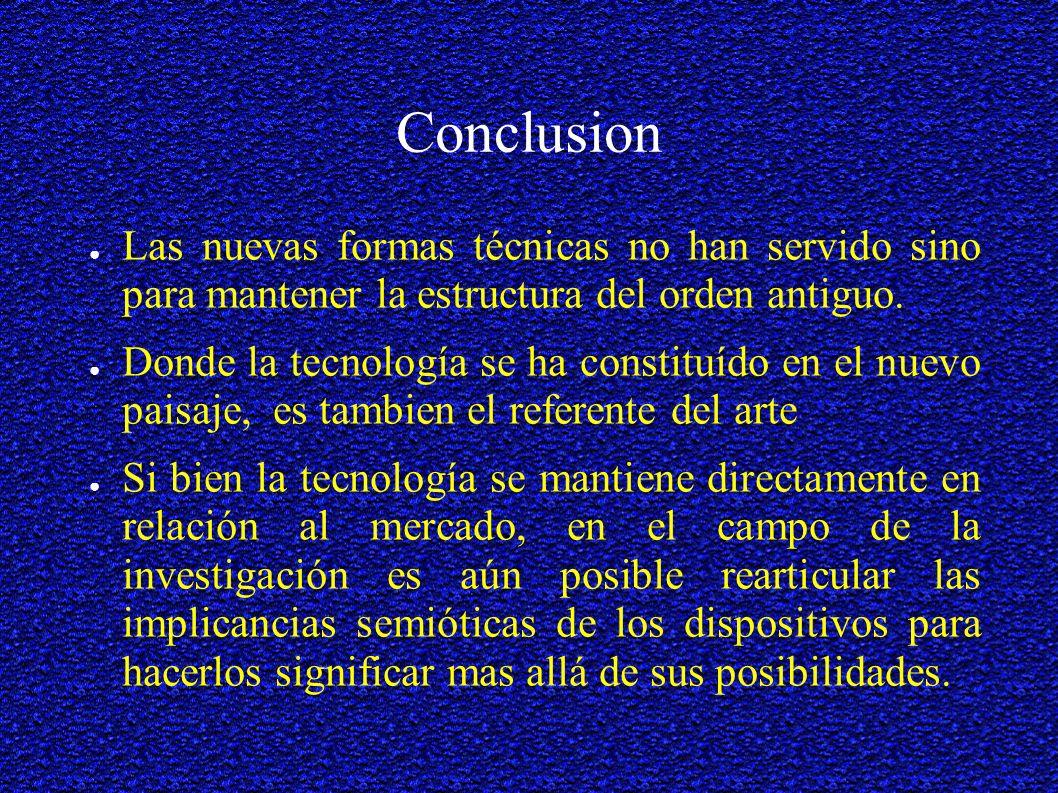 Conclusion Las nuevas formas técnicas no han servido sino para mantener la estructura del orden antiguo.