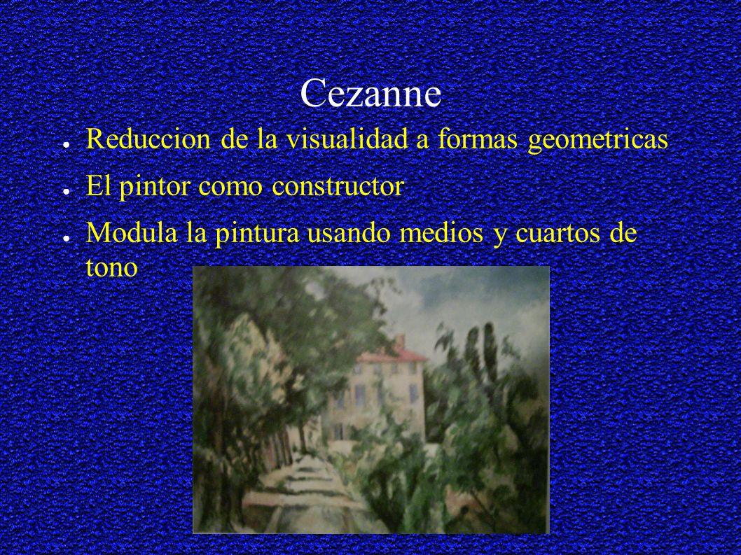 Cezanne Reduccion de la visualidad a formas geometricas El pintor como constructor Modula la pintura usando medios y cuartos de tono
