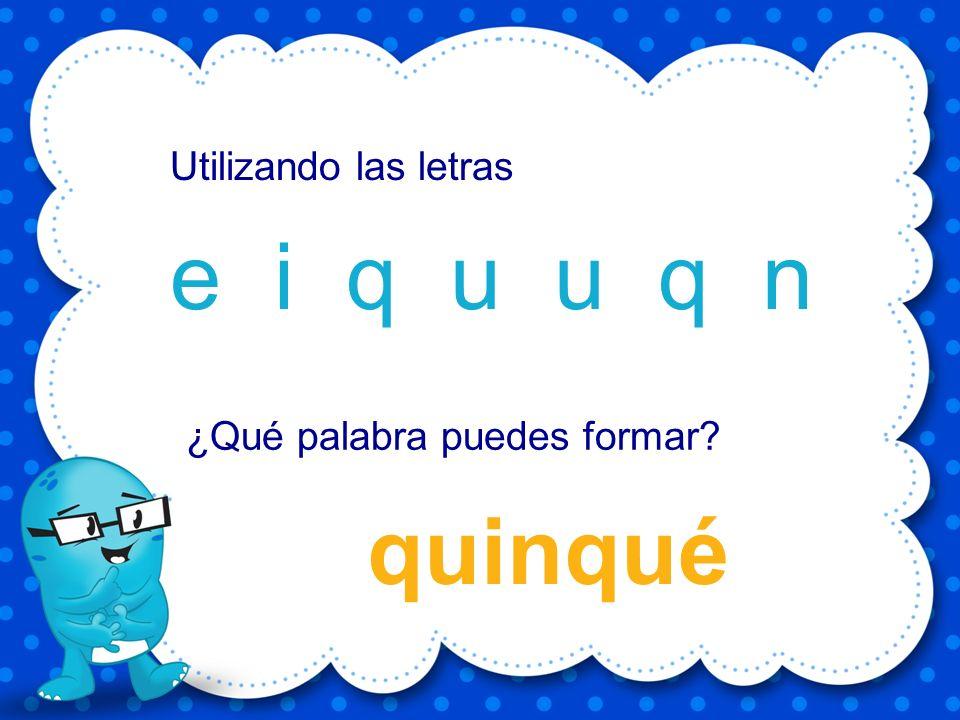quince e i u c q n Utilizando las letras ¿Qué palabra puedes formar