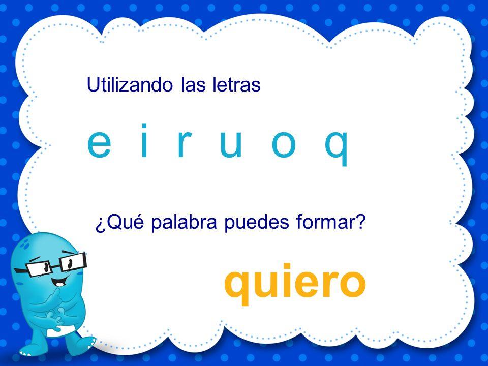 quinqué e i q u u q n Utilizando las letras ¿Qué palabra puedes formar