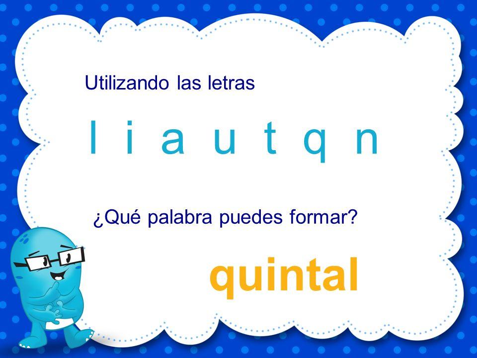 quiero e i r u o q Utilizando las letras ¿Qué palabra puedes formar