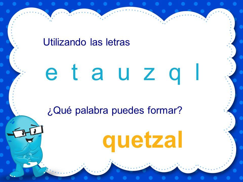 queso e u s q o Utilizando las letras ¿Qué palabra puedes formar