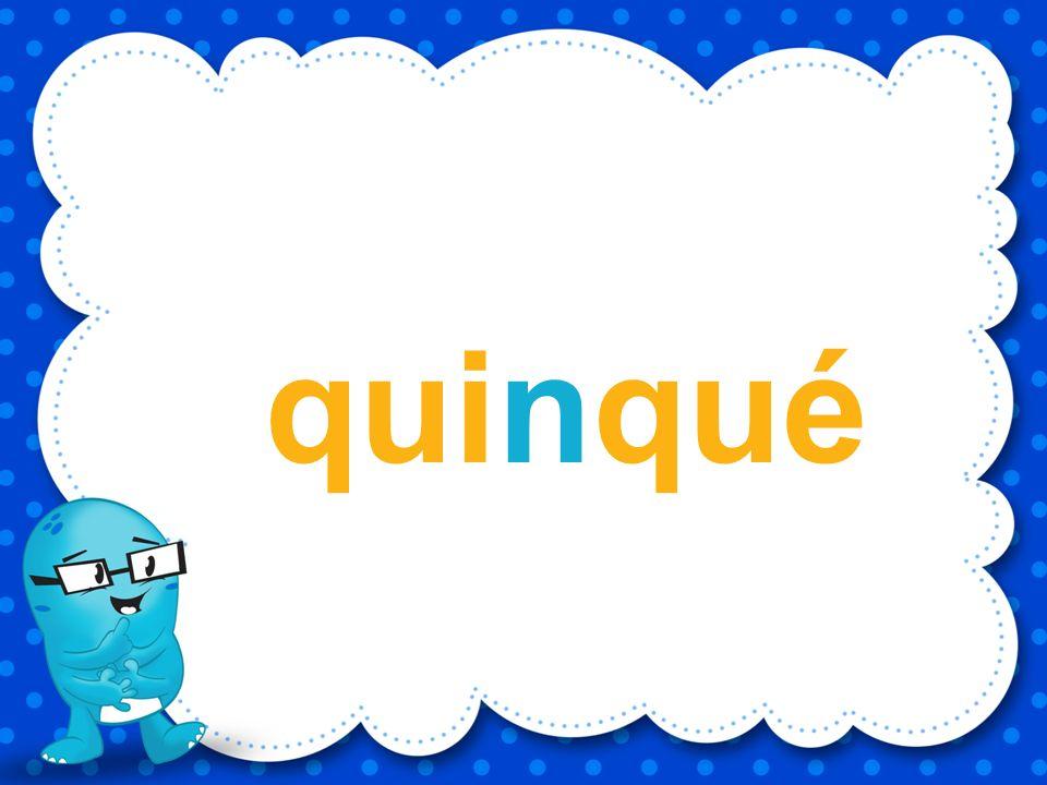 quinqué e i q u u q n Utilizando las letras ¿Qué palabra puedes formar?