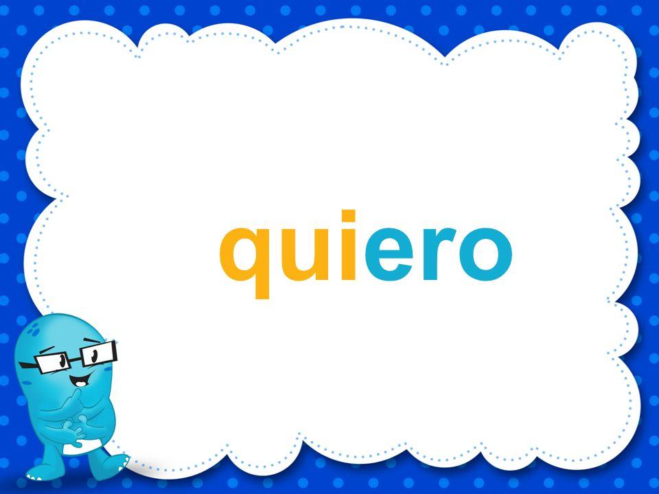 quiero e i r u o q Utilizando las letras ¿Qué palabra puedes formar?