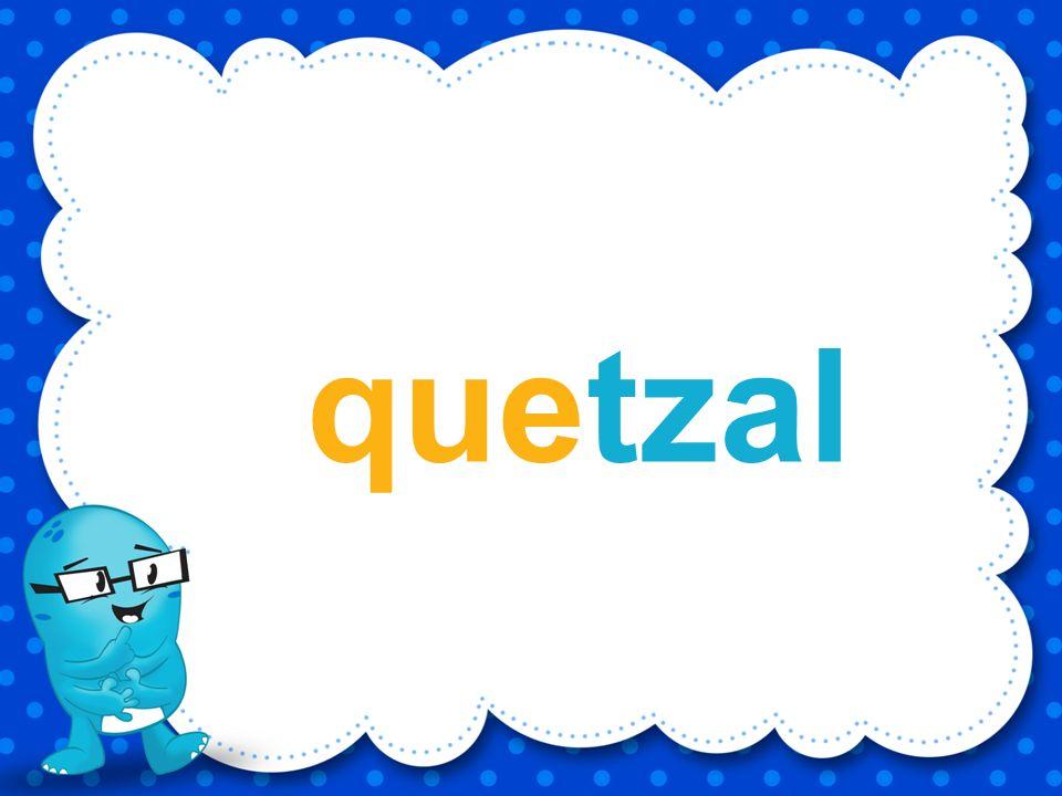 quetzal e t a u z q l Utilizando las letras ¿Qué palabra puedes formar?