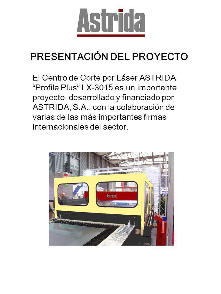 PRESENTACIÓN DEL PROYECTO El Centro de Corte por Láser ASTRIDA Profile Plus LX-3015 es un importante proyecto desarrollado y financiado por ASTRIDA, S